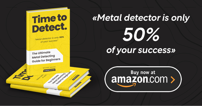Time to Detect. The Ultimate Metal Detecting Guide for Beginners
