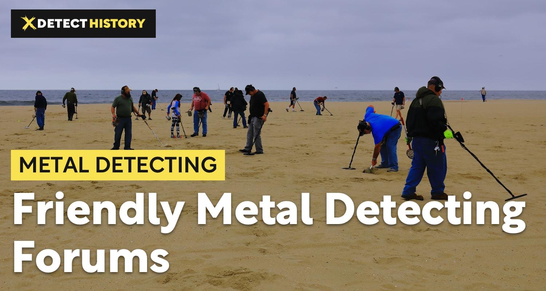 Top 7 Friendly Metal Detecting Forums
