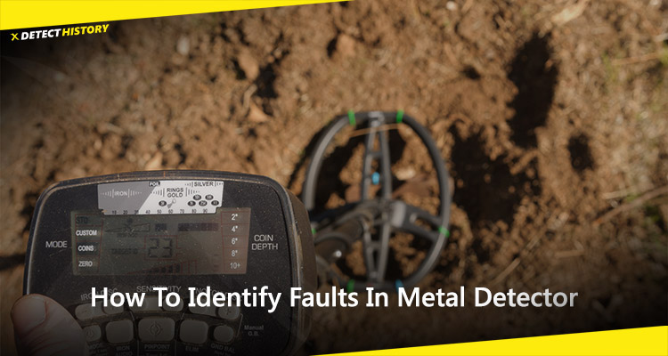 How To Identify Faults In Metal Detector On Your Own