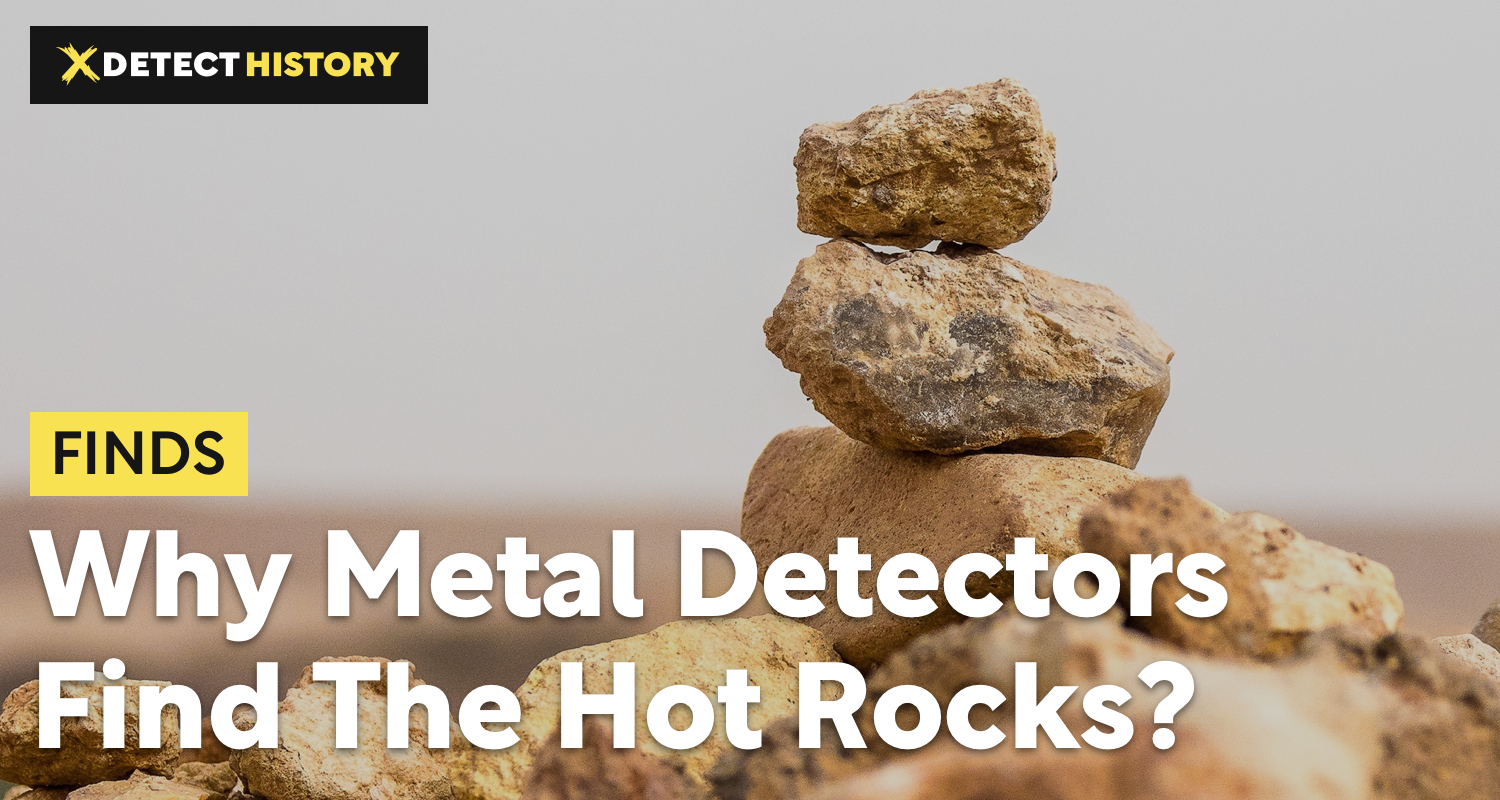 What Are Hot Rocks and Why Metal Detectors Find Them?