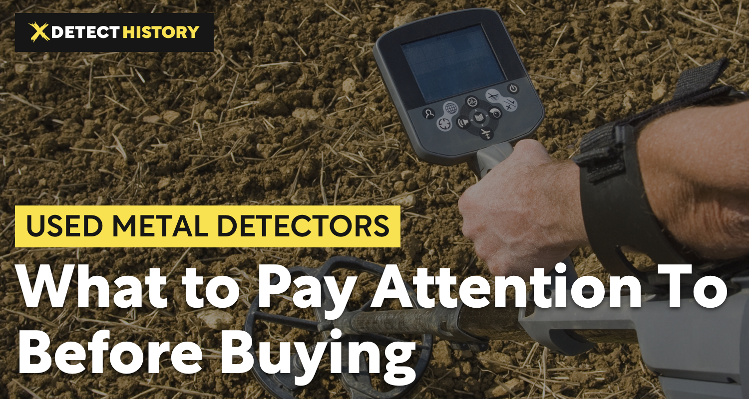Used Metal Detectors – What to Pay Attention To Before Buying