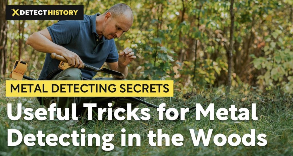 Useful Tricks for Metal Detecting in the Woods