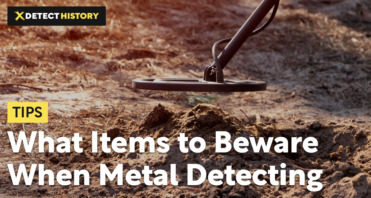 What Items to Beware When Metal Detecting